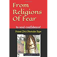 From Religions Of Fear: to soul confidence