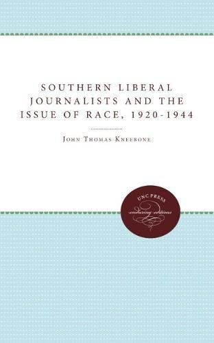 Southern Unbigoted Journalists and the Issue of Race, 1920-1944 (Fred W. Morrison Series in Southern Studies)