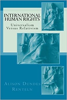 Book International Human Rights: Universalism Versus Relativism (Classics of the Social Sciences) by Alison Dundes Renteln (2013-05-01)