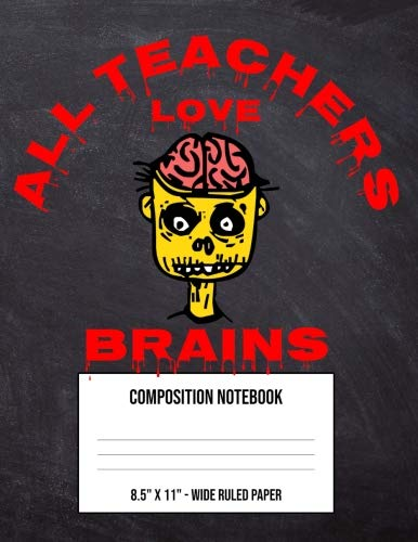 All Teachers Love Brains: Large Composition Notebook Wide Ruled Paper For Kindergarten First Second And Third Grade School Kid - Halloween Scary Yellow Zombie (8.5