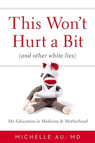 Download This Won't Hurt a Bit: (And Other White Lies): My Education in Medicine and Motherhood pdf