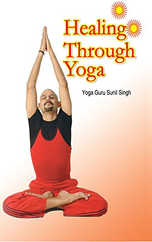 Amazon.com: Healing Through Yoga eBook: Yoga Guru Sunil ...