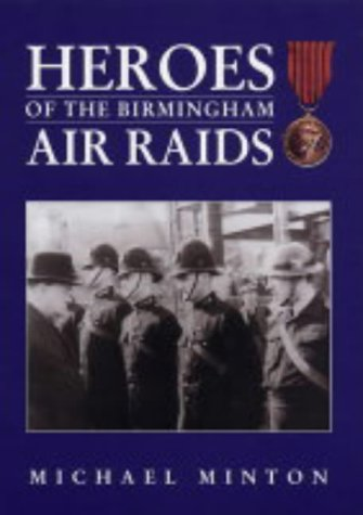 Download Heroes of the Birmingham Air Raids: A Tribute to Birmingham's Heroes 1940-1943 with Details of Medals Awarded pdf epub