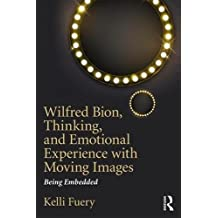 Wilfred Bion, Thinking, and Emotional Experience with Moving Images: Being Embedded