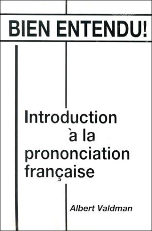 Bien Entendu! Introduction ? la Prononciation Fran?aise (English and French Edition) - Albert Valdman