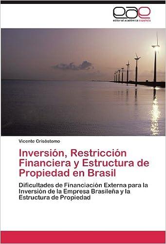 Book Inversión, Restricción Financiera y Estructura de Propiedad en Brasil: Dificultades de Financiación Externa para la Inversión de la Empresa Brasileña y la Estructura de Propiedad