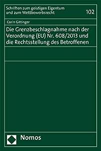 Die Grenzbeschlagnahme Nach Der Verordnung (Eu) 608/2013 Und Die Rechtsstellung Des Betroffenen (Schriften Zum Geistigen Eigentum Und Zum Wettbewerbsrecht) (German Edition)
