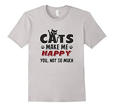 Cat Tshirt Funny - Cats Make Me Happy You Not So Much Tshirt
