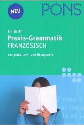 Französische Grammatik im Griff. Das Wichtigste zum Üben und Nachschlagen