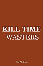 Kill Time Wasters: Regain the Control Over Your Life by Eliminating All Irrelevant Things (Self Improvement & Habits) (English Edition)