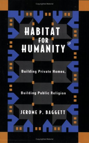 Habitat For Humanity  Building Private Homes  Building Public Religion
