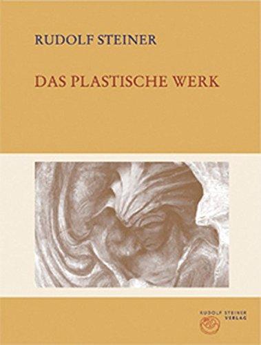 Das plastische Werk (Rudolf Steiner Gesamtausgabe)