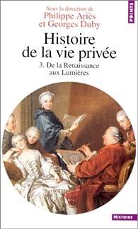 Histoire de la vie privée. Tome 3 : De la Renaissance aux Lumières par Françoise Bariaud
