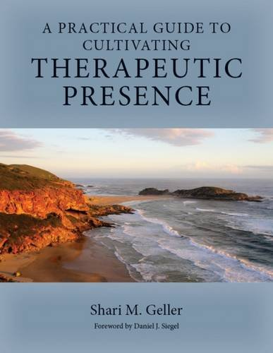 A Practical Guide to Cultivating Therapeutic Presence by American Psychological Association