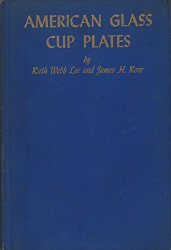 (AMERICAN GLASS CUP PLATES: THE FIRST CLASSIFIED CHECK LIST AND HISTORICAL TREATISE ON THE SUBJECT )