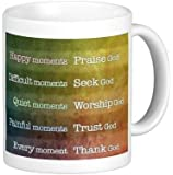 Happy moments - Praise God, Difficult moments - Seek God, Every moment - Thank God - 11 OZ Coffee Mug - Bible Quotes, Christian and church - By A Mug To Keep TM, Inspirational