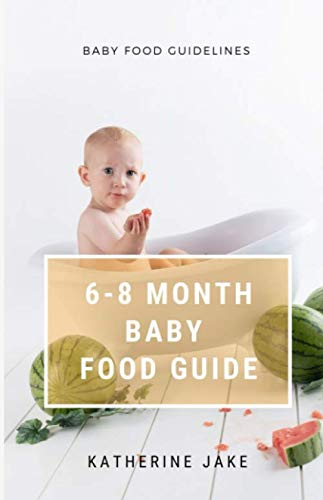 6-8 MONTH BABY FOOD GUIDE: : Baby Meal Plan