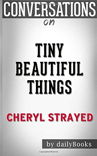 Conversations on Tiny Beautiful Things by Cheryl Strayed
