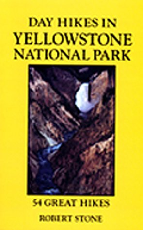Day Hikes in Yellowstone National Park : 54 Great Hikes