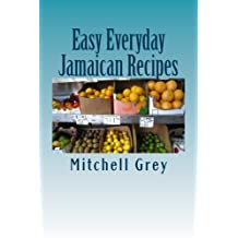 Easy Everyday Jamaican Recipes: How to cook signature Jamaican dishes in your own home