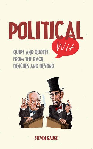 Political Wit: Quips and Quotes from the Back Benches and Beyond