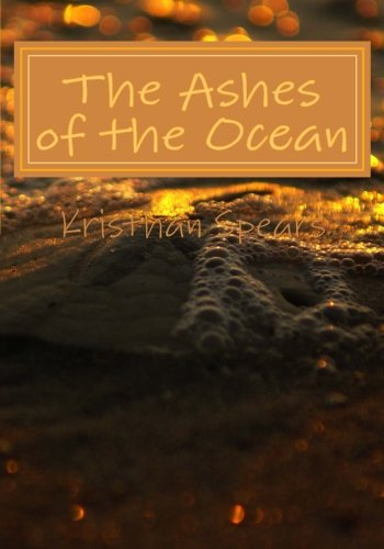 Read Online The Ashes of the Ocean: The sea can open up your senses and change your thoughts if you let it. pdf epub