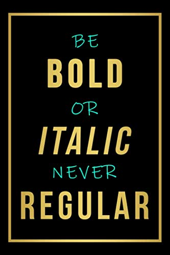 Be Bold or Italic Never Regular: Motivational Quote Journal-Inspirational Journals to Write In- Notebook College Blank Lined|Journal Gifts for Her & ... work|Diary for girls and women|6x9|120 Pages|