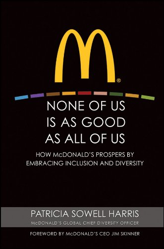 Read Online None of Us is As Good As All of Us: How McDonald's Prospers by Embracing Inclusion and Diversity PDF