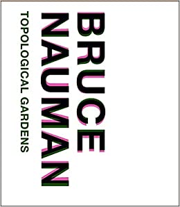 Bruce Nauman:topological gardens