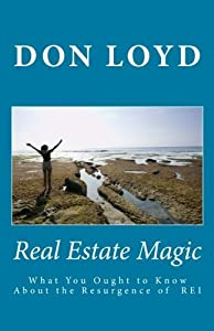 Real Estate Magic: What You Ought to Know About the Resurgence of Real Estate Investing by Don Loyd (2011-08-04)