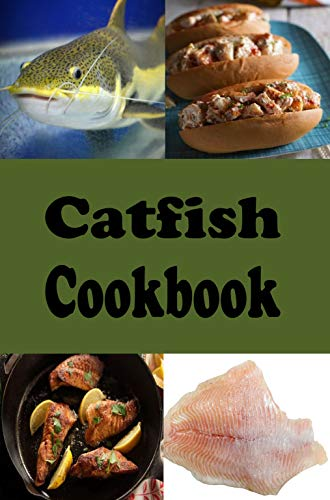 Catfish Cookbook: Fried, Baked and Grilled Catfish Recipes by Laura Sommers