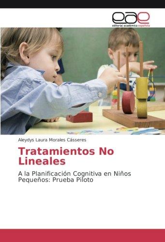 Tratamientos No Lineales: A la Planificación Cognitiva en Niños Pequeños: Prueba Piloto (Spanish Edition) pdf