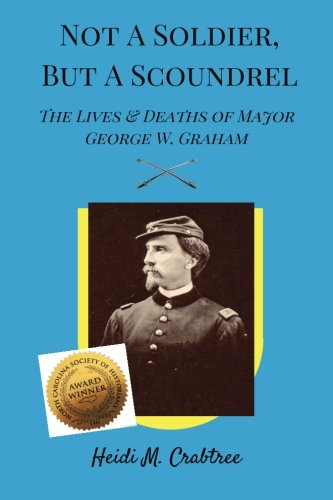 Not A Soldier, But A Scoundrel: The Lives and Deaths of George W. Graham
