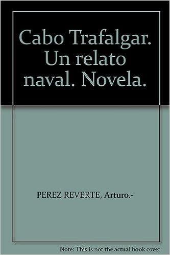 Cabo Trafalgar. Un relato naval. Novela. Tapa blanda by PEREZ ...