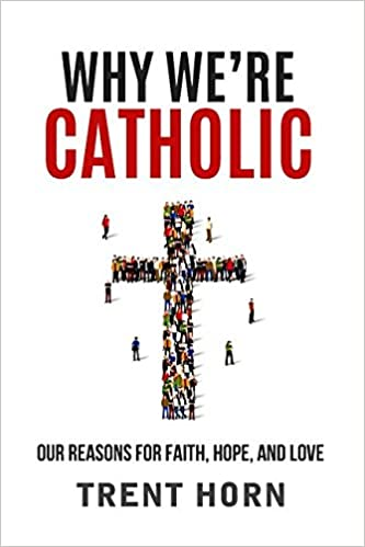Why We're Catholic: Our Reasons for Faith, Hope, and Love: Trent