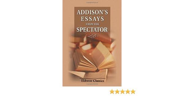com addison s essays from the spectator  com addison s essays from the spectator 9780543721877 joseph addison books