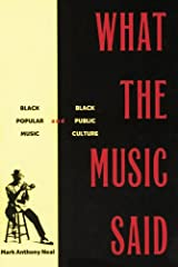 What the Music Said: Black Popular Music and Black Public Culture Kindle Edition