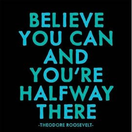 Quotable Roosevelt: U201cBelieve You Can And Youu0027re Halfway There.u201d