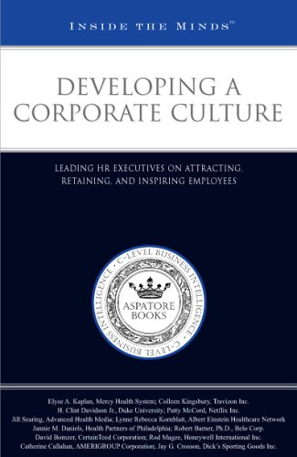Developing a Corporate Culture: Leading HR Executives on Attracting, Retaining, and Inspiring Employees (Inside the Minds) (Attracting And Retaining The Best Employees)