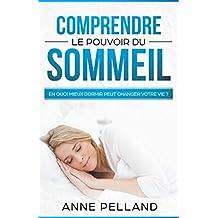 Comprendre le pouvoir du sommeil: En quoi mieux dormir peut changer votre vie ? (French Edition)