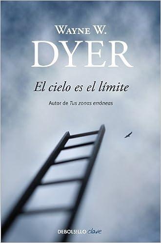 El Cielo Es El Limite by Wayne W. Dyer(2008-01-30): Amazon.es ...