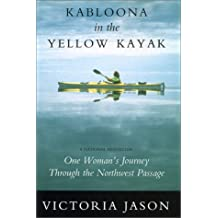 Kabloona in the Yellow Kayak: One Woman's Journey Through the Northwest Passage