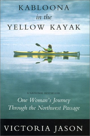 Kabloona in the Yellow Kayak: One Woman's Journey Through the North West Passage