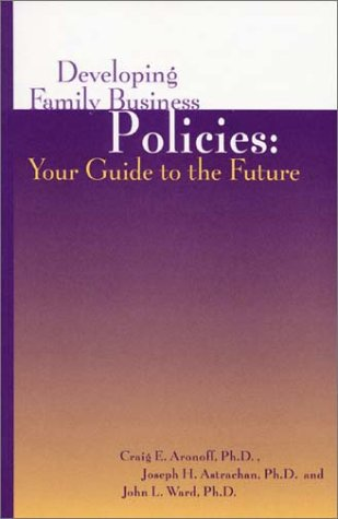 Developing Family Business Policies:  Your Guide to the Future (Family business leadership series)