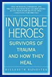 img - for Invisible Heroes: Survivors of Trauma and How They Heal [INVISIBLE HEROES] book / textbook / text book