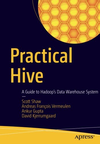 Practical Hive: A Guide to Hadoop's Data Warehouse System