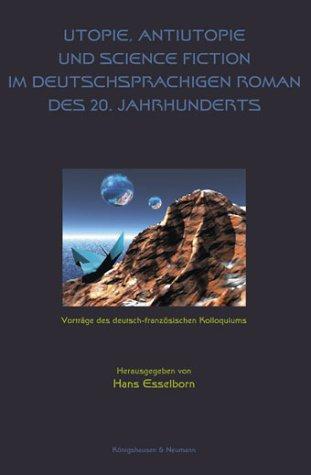Download Utopie, Antiutopie und Science Fiction im deutschsprachigen Roman des 20. Jahrhunderts. Vorträge des deutsch-französischen Kolloquiums. pdf