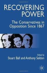 Recovering Power: The Conservatives in Opposition Since 1867