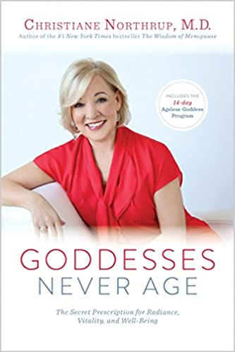 Goddesses Never Age: The Secret Prescription for Radiance, Vitality, and  Well-Being: Christiane Northrup M.D.: 9781401945954: Amazon.com: Books