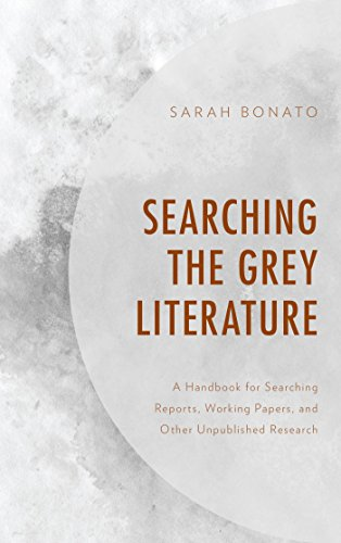 Searching the Grey Literature: A Handbook for Searching Reports, Working Papers, and Other Unpublished Research (Medical Library Association Books Series)
